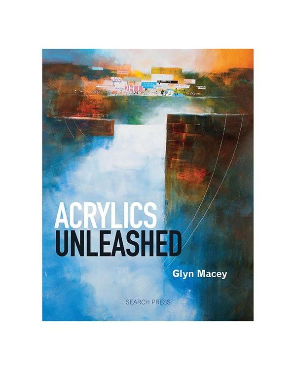 Acrylics Unleashed - Glyn Macey