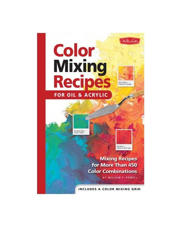 Colour Mixing Recipes for Oil & Acrylic by William F Powell