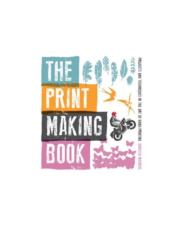 The Printmaking Book by Vanessa Mooncie